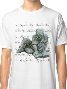 Read to me Classic T-Shirt