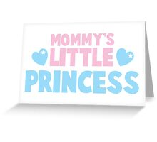 Mommy's little princess  Greeting Card
