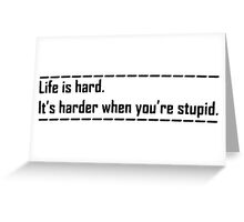 Life is hard. Greeting Card