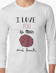 I love you to Mars and back!  Long Sleeve T-Shirt