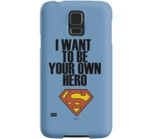 I want to be your own hero!  Samsung Galaxy Case/Skin