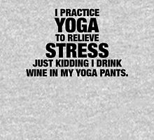 I Practice Yoga To Relieve Stress Womens Fitted T-Shirt