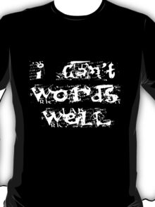 I can't words well T-Shirt