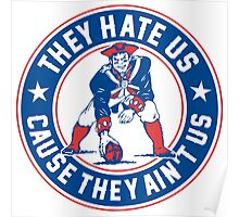They Hate Us Cause They Ain't Us – New England Patriots Poster