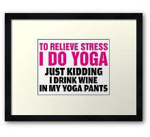 To Relieve Stress I Do Yoga Framed Print