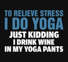 To Relieve Stress I Do Yoga by designbymike