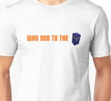 Why Run to the TARDIS? branded merch Unisex T-Shirt