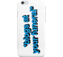 blogs at ur funeral iPhone Case/Skin