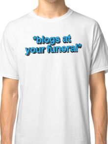 blogs at ur funeral Classic T-Shirt