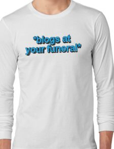 blogs at ur funeral Long Sleeve T-Shirt