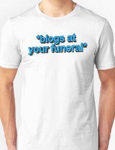blogs at ur funeral Unisex T-Shirt