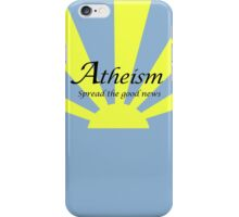 Atheism - Spread The Good News! iPhone Case/Skin