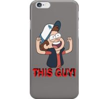 Dipper Pines-THIS GUY! iPhone Case/Skin