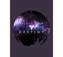 Fulfil Your Destiny Photographic Print