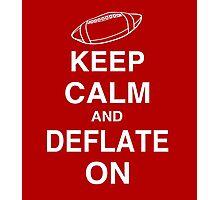 KEEP CALM AND DEFLATE ON - Deflate Gate Photographic Print