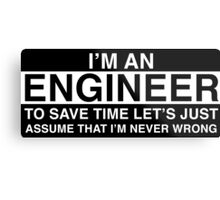 Engineers are never wrong. Metal Print
