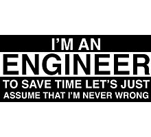 Engineers are never wrong. Photographic Print