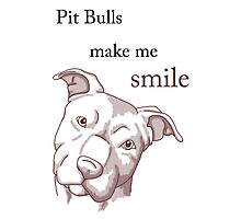 Pit Bulls Make Me Smile (light backgrounds) Photographic Print