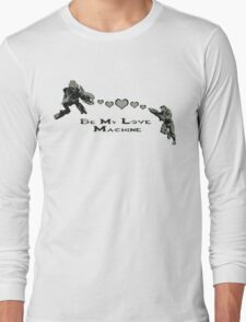 Be My Love Machine Long Sleeve T-Shirt