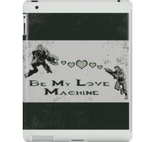 Be My Love Machine iPad Case/Skin