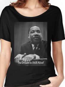 Martin Luther King Jr. The Dream is Still  Alive Women's Relaxed Fit T-Shirt