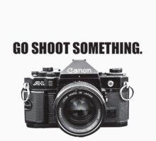 GO SHOOT SOMETHING. (Black Lettering) by Dana Nixon