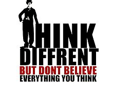 Think different, but dont believe everythink you think by HGmercury
