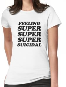 FEELING SUPER SUICIDAL 2 Womens Fitted T-Shirt