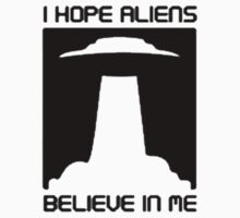 I Hope Aliens Believe In Me Kids Clothes