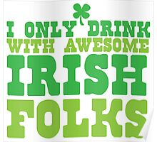 I only drink with AWESOME Irish folks Poster