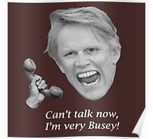 Can't talk now, I'm very Busey! Poster