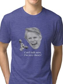 Can't talk now, I'm very Busey! Tri-blend T-Shirt