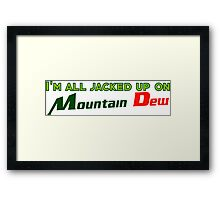 I'm all jacked up on Mountain Dew Framed Print