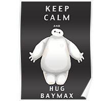 keep calm and hug Baymax Poster