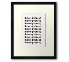 i have given up Framed Print