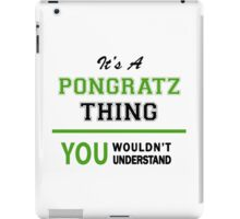 It's a PONGRATZ thing, you wouldn't understand !! iPad Case/Skin