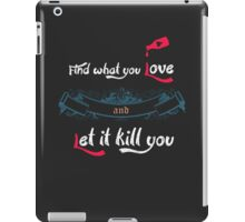 Find what you love and let it kill you  iPad Case/Skin