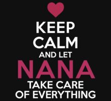 Cool 'Keep Calm and Let Nana Take Care of Everything' T-shirts, Hoodies, Accessories and Gifts by Albany Retro