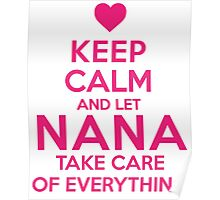 Must-Have 'Keep Calm and Let Nana Take Care of Everything' T-shirts, Hoodies, Accessories and Gifts Poster