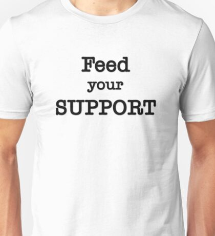 Feed your Support Unisex T-Shirt