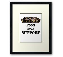 Feed your Support - LoL Edition Framed Print