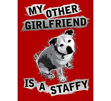 My Other Girlfriend Is A Staffy in Black and White Photographic Print