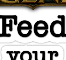 Feed your Support - LoL Edition Sticker