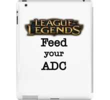 Feed your ADC - LoL Edition iPad Case/Skin