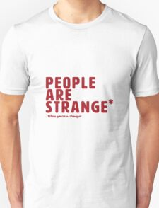 People are Strange When You're a Stranger T-Shirt