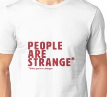 People are Strange When You're a Stranger Unisex T-Shirt