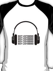 Not Listening T-Shirt