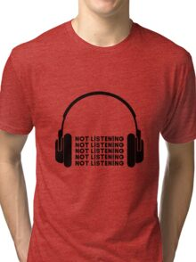 Not Listening Tri-blend T-Shirt