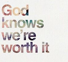 God Knows We're Worth It by BubblyBlonde17