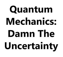 Quantum Mechanics: Damn The Uncertainty by geeknirvana